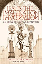 JESUS the IMAGINATION: A Journal of Spiritual Revolution: The Being of Marriage (Volume Two 2018)
