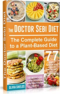 The Doctor Sebi Diet: The Complete Guide to a Plant-Based Diet with 77 Simple, Doctor Sebi Alkaline Recipes & Food List fo...