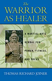 The Warrior As Healer:A Martial Arts Herbal for Power, Fitness, and Focus