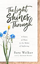 The Light Shines Through: A Story of Hope in the Midst of Suffering