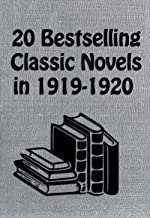20 BESTSELLING CLASSIC NOVELS IN 1919 - 1920: The Tin Soldier, The Brimming Cup, The River's End, The Lamp In The Desert, In Secret, Christopher And Columbus, Dangerous Days, And Many More...