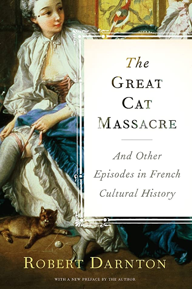 悪性の遅いフォーラムThe Great Cat Massacre: And Other Episodes in French Cultural History (English Edition)