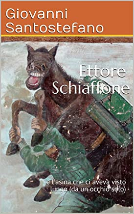 Ettore Schiaffone: e lasina che ci aveva visto lungo (da un occhio solo)