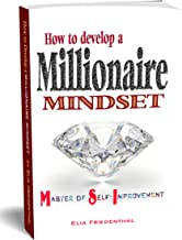 HOW TO DEVELOP A MILLIONAIRE MINDSET: Master of Self-Improvement