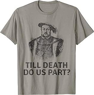 Funny Shirt Henry VIII Till Death English History Meme Tee