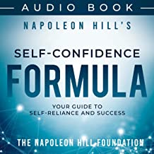 Napoleon Hill's Self-Confidence Formula: Your Guide to Self-Reliance and Success (Official Publication of the Napoleon Hil...