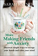 More Making Friends with Anxiety: Discover simple ways to occupy your hands and calm your mind