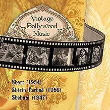 Vintage Bollywood Music: Shart (1954), Shirin Farhad (1956), Shehnai (1947)