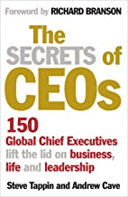 The Secrets of CEOs: 150 Global Chief Executives Lift the Lid on Business, Life and Leadership
