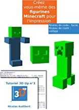 Des figurines Minecraft pour l'impression 3D: Créez vos propres objets pour l'impression 3D (Les tutoriels 3D UP) (French Edition)