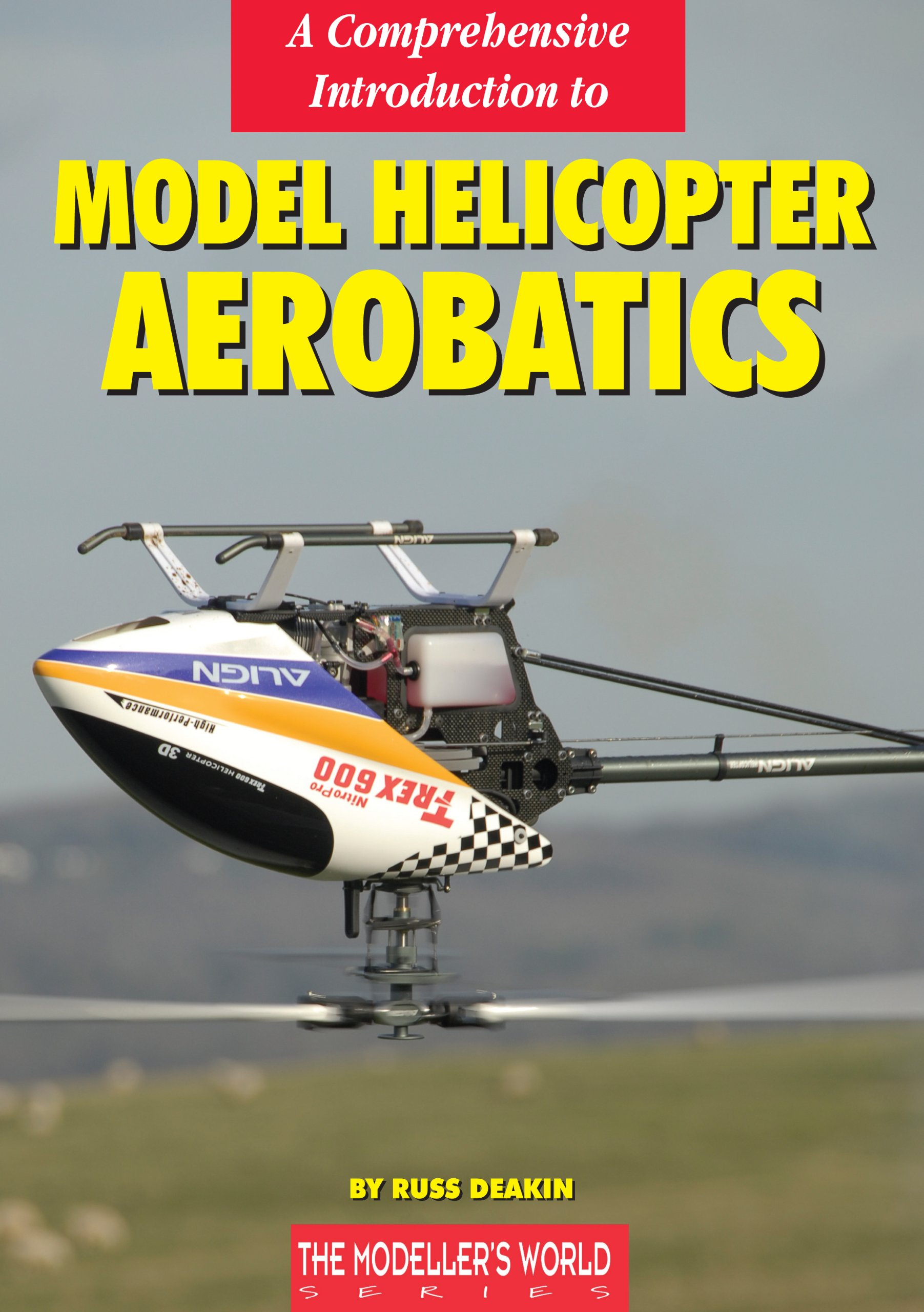 Image OfA Comprehensive Introduction To Model Helicopter Aerobatics (The Modelers World Series) (English Edition)