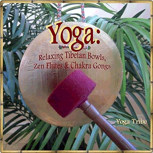 Yoga: Relaxing Tibetan Bowls, Zen Flutes & Chakra Gongs (EP ...
