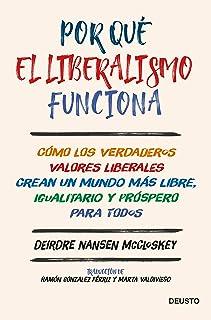 Por qué el liberalismo funciona: Cómo los verdaderos valor