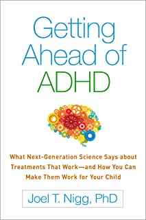 Getting Ahead of ADHD: What Next-Generation Science Says about Treatments That Work-and How You Can Make Them Work for You...