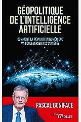Géopolitique de l'intelligence artificielle: Comment la révolution numérique va bouleverser nos sociétés (Essais) Format Kindle