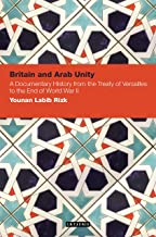 Britain and Arab Unity: A Documentary History from the Treaty of Versailles to the End of World War II (Contemporary Arab Scholarship in the Social Sciences)