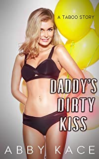 Daddy's Dirty Kiss: A Taboo Story (Naughty Brats Book 14)