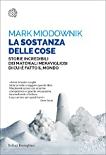 La sostanza delle cose: Storie incredibili dei materiali meravigliosi di cui è fatto il mondo (Italian Edition)