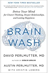 Brain Wash: Detox Your Mind for Clearer Thinking, Deeper Relationships, and Lasting Happiness Kindle Edition