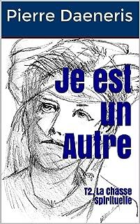 Je est un Autre: T2. La Chasse Spirituelle (French Edition)