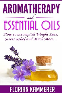 Aromatherapy and Essential Oils: How to accomplish Weight Lo