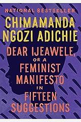 Dear Ijeawele, or A Feminist Manifesto in Fifteen Suggestions Kindle Edition