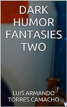 DARK HUMOR FANTASIES TWO (English Edition)