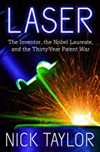 Laser: The Inventor  the Nobel Laureate  and the Thirty-Year Patent War (English Edition)