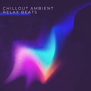 Chillout Ambient Relax Beats: 2019 Relaxing Electro Chill Deep Vibes, Slow Music for Summer Rest & Vacation Calming Down