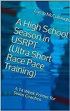 A High School Season in USRPT (Ultra Short Race Pace Training): A 14 Week Primer for Swim Coaches