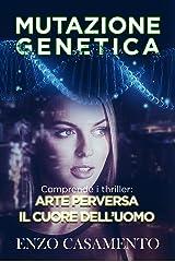 """Mutazione genetica: Contiene i thriller """"Arte perversa"""" e """"Il cuore dell'uomo"""" Formato Kindle"""