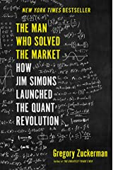The Man Who Solved the Market: How Jim Simons Launched the Quant Revolution Kindle Edition