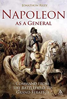 Napoleon as a General: Command from the Battlefield to Grand Strategy