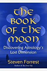 The Book of the Moon: Discovering Astrology's Lost Dimension Kindle Edition