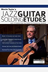 Martin Taylor's Jazz Guitar Soloing Etudes: Learn 12 Complete Guitar Solo Studies Over Essential Jazz Standards (Jazz Guitar Licks) Kindle Edition