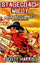 Stagecoach Willy: 600 Bloody Miles: A Classic Western Adventure From The Author of