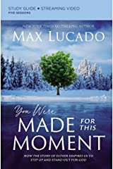 You Were Made for This Moment Study Guide plus Streaming Video: How the Story of Esther Inspires Us to Step Up and Stand Out for God Kindle Edition