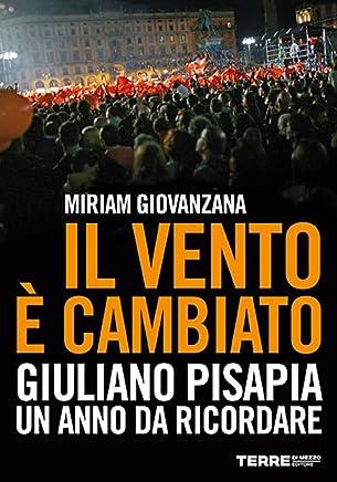 Il vento è cambiato. Giuliano Pisapia. Un anno da ricordare.