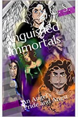 Anguished Immortals: An Angel's Pride and Angst Kindle Edition