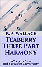 Teaberry Three Part Harmony (A Teaberry Farm Bed & Breakfast Cozy Book 11)