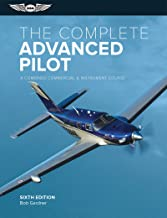 The Complete Advanced Pilot: A Combined Commercial and Instrument Course (The Complete Pilot Series)