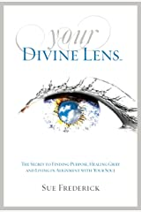 Your Divine Lens: The Secret to Finding Purpose, Healing Grief and Living in Alignment with your Soul Kindle Edition