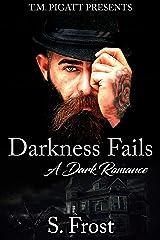 Darkness Fails: A Dark Romance Kindle Edition