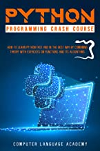 PYTHON PROGRAMMING CRASH COURSE: HOW TO LEARN PYTHON FAST AND IN THE BEST WAY BY COMBINING THEORY WITH EXERCISES ON FUNCTI...