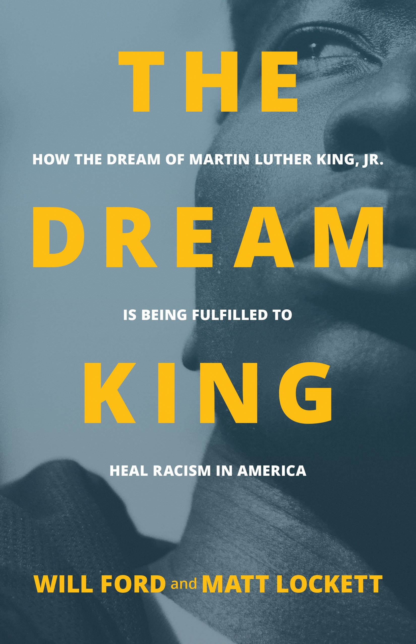 Image OfThe Dream King: How The Dream Of Martin Luther King, Jr. Is Being Fulfilled To Heal Racism In America