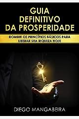 Guia Definitivo da Prosperidade: Domine os Princípios Básicos Para Liberar Sua Riqueza Hoje eBook Kindle