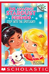 Step Into the Spotlight!: A Branches Book (The Amazing Stardust Friends #1) Kindle Edition