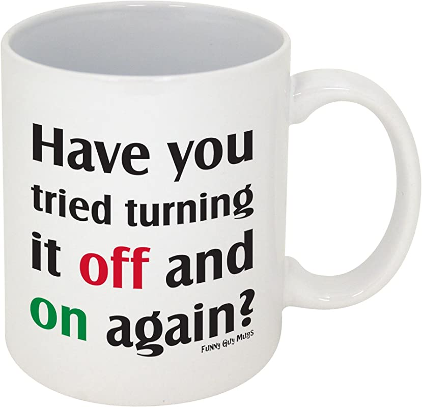 Funny Guy Mugs Have You Tried Turning It Off And On Again Ceramic Coffee Mug White 11 Ounce