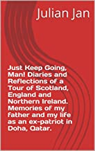 Just Keep Going, Man! Diaries and Reflections of a Tour of Scotland, England and Northern Ireland. Memories of my father a...