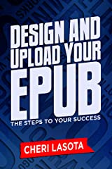 Design and Upload Your ePub: The Steps to Your Success Kindle Edition